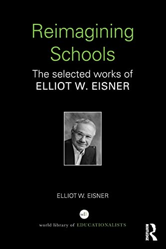 9780415366458: Reimagining Schools: The Selected Works of Elliot W. Eisner (WORLD LIBRARY OF EDUCATIONALISTS)