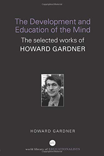 The Development and Education of the Mind: The Selected Works of Howard Gardner (World Library of ...