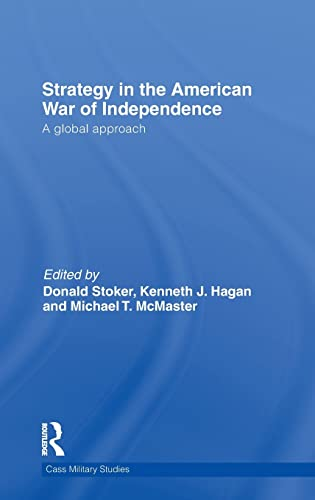 9780415367349: Strategy in the American War of Independence: A Global Approach (Cass Military Studies)