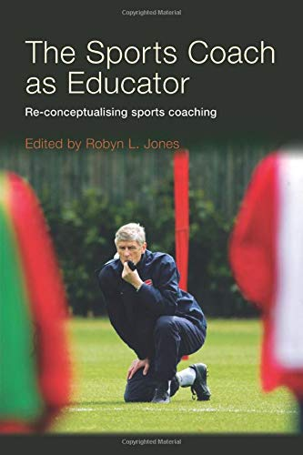 9780415367608: The Sports Coach as Educator: Re-conceptualising Sports Coaching