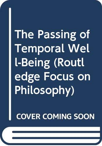 9780415367646: The Passing of Temporal Well-Being (Routledge Focus on Philosophy)