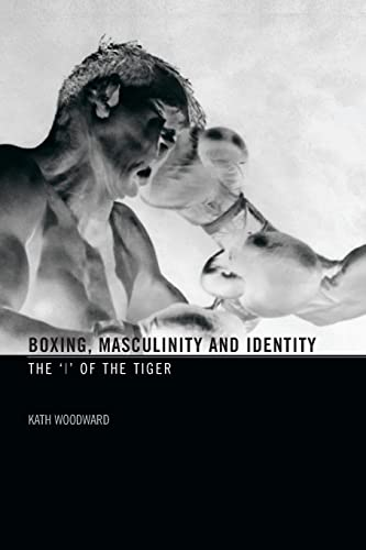 9780415367714: Boxing, Masculinity and Identity: The 'I' of the Tiger