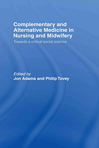 9780415368469: Complementary and Alternative Medicine in Nursing and Midwifery: Towards a Critical Social Science