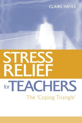 Stress Relief for Teachers: Hayes, Claire