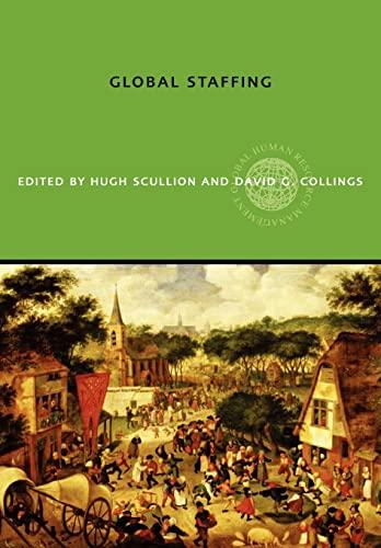 Global Staffing (Global HRM): Hugh Scullion (Editor), David G. Collings (Editor)