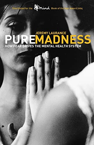 9780415369800: Pure Madness: How Fear Drives the Mental Health System
