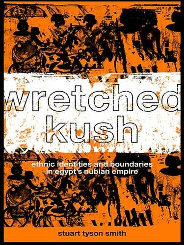 9780415369855: Wretched Kush: Ethnic Identities and Boundries in Egypt's Nubian Empire