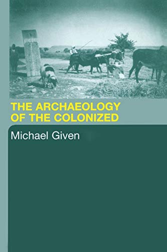 9780415369923: The Archaeology of the Colonized