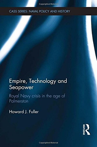 9780415370042: Empire, Technology and Seapower: Royal Navy crisis in the age of Palmerston (Cass Series: Naval Policy and History)