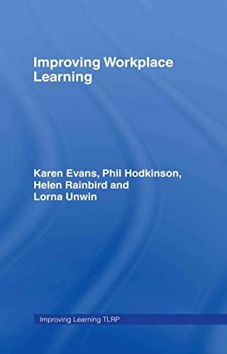 Improving Workplace Learning Evans, Karen; Hodkinson, Phil;