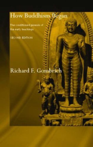 How Buddhism Began: The Conditioned Genesis of: Richard F. Gombrich