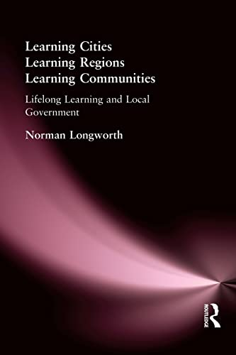 Learning Cities, Learning Regions, Learning Communities: Lifelong Learning and Local Government: ...