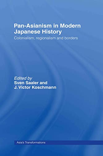 9780415372152: Pan-Asianism in Modern Japanese History: Colonialism, Regionalism and Borders (Asia's Transformations)