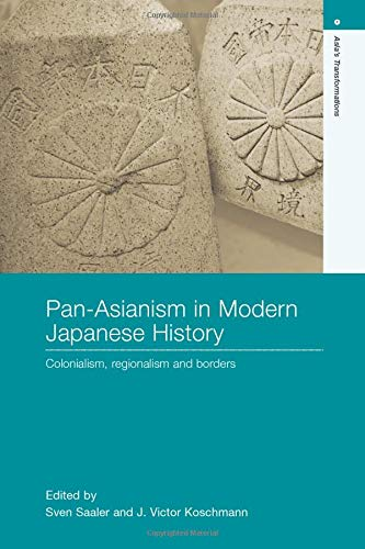 9780415372169: Pan-Asianism in Modern Japanese History: Colonialism, Regionalism and Borders (Asia's Transformations)
