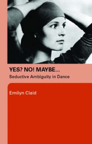 9780415372473: Yes No Maybe: Seductive Ambiguity in Dance