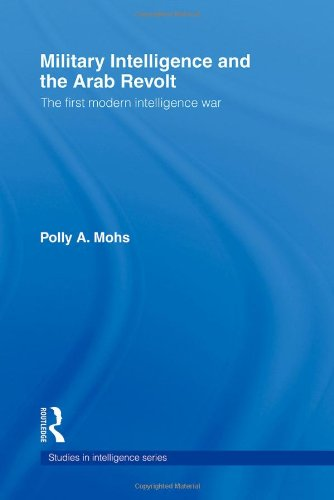9780415372800: Military Intelligence and the Arab Revolt: The First Modern Intelligence War (Studies in Intelligence)