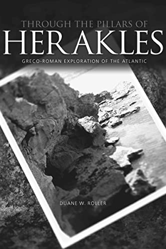 Through the Pillars of Herakles: Greco-Roman Exploration of the Atlantic: Roller, Duane W.