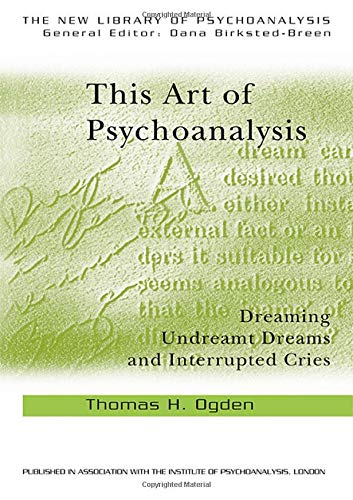 9780415372886: This Art of Psychoanalysis: Dreaming Undreamt Dreams and Interrupted Cries