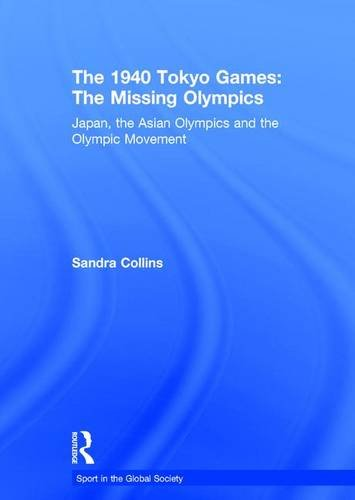 9780415373173: The 1940 Tokyo Games: The Missing Olympics: Japan, the Asian Olympics and the Olympic Movement (Sport in the Global Society)