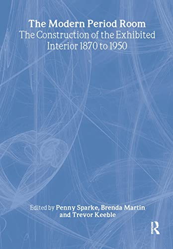 9780415374699: The Modern Period Room: The Construction of the Exhibited Interior 1870-1950