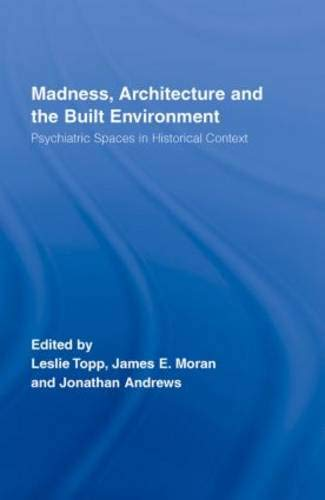 9780415375290: Madness, Architecture and the Built Environment: Psychiatric Spaces in Historical Context (Routledge Studies in the Social History of Medicine)