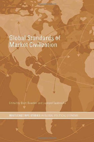 Global Standards of Market Civilization (RIPE Series in Global Political Economy): Routledge