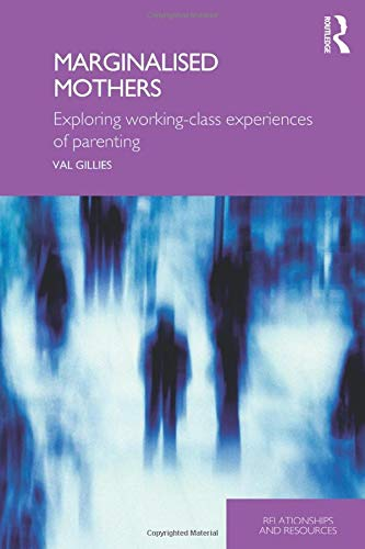 9780415376365: Marginalised Mothers: Exploring Working Class Experiences of Parenting (Relationships and Resources)