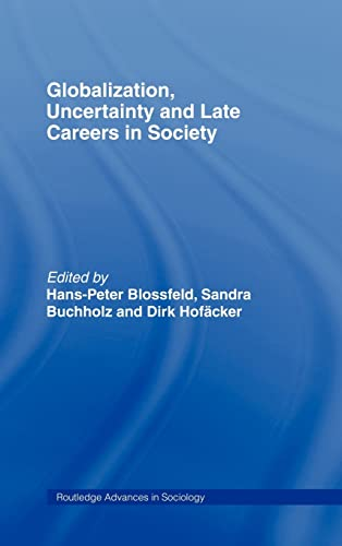 9780415376457: Globalization, Uncertainty and Late Careers in Society (Routledge Advances in Sociology)