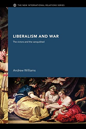 9780415378338: Liberalism and War: The Victors and the Vanquished (New International Relations)