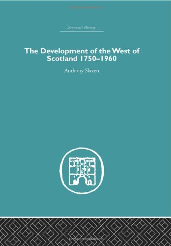 9780415378680: The Development of the West of Scotland 1750-1960 (Economic History (Routledge)) (Volume 4)