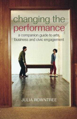 9780415379342: Changing the Performance: A Companion Guide to Arts, Business and Civic Engagement