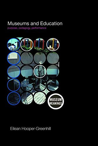 9780415379359: Museums and Education: Purpose, Pedagogy, Performance (Museum Meanings)