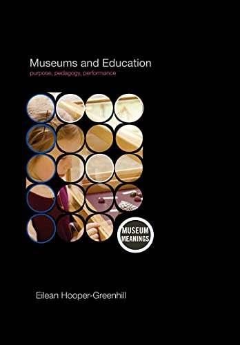 9780415379366: Museums and Education: Purpose, Pedagogy, Performance (Museum Meanings)