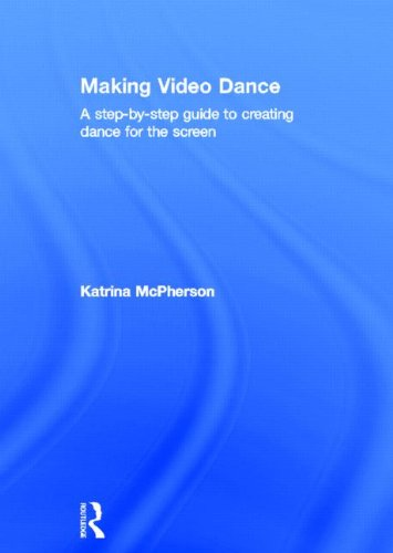 9780415379427: Making Video Dance: A Step-by-Step Guide to Creating Dance for the Screen