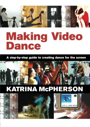 9780415379502: Making Video Dance: A Step-by-Step Guide to Creating Dance for the Screen