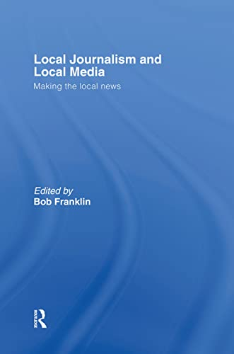 9780415379533: Local Journalism and Local Media: Making the Local News