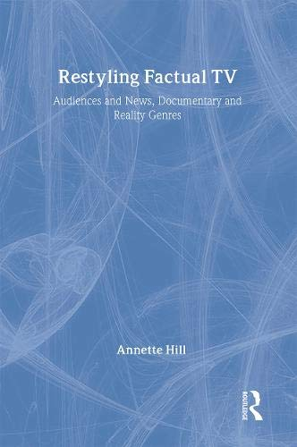 Restyling Factual TV: Audiences and News, Documentary and Reality Genres: Hill, Annette