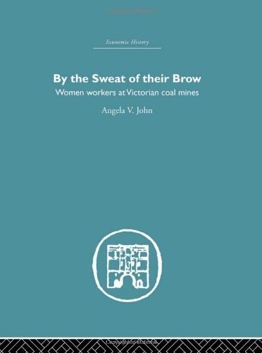 9780415380096: By the Sweat of Their Brow: Women workers at Victorian Coal Mines (Economic History (Routledge)) (Volume 1)