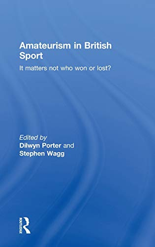 9780415380447: Amateurism in British Sport: It Matters Not Who Won or Lost? (Sport in the Global Society)