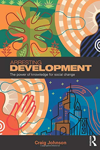 9780415381536: Arresting Development: The power of knowledge for social change