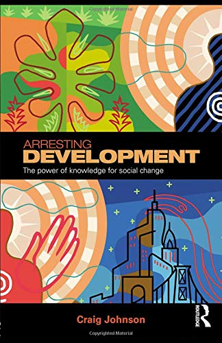9780415381543: Arresting Development: The power of knowledge for social change