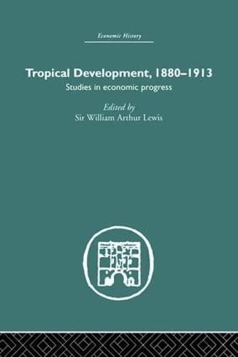 9780415381925: Tropical Development: 1880-1913 (Economic History (Routledge)) (Volume 4)