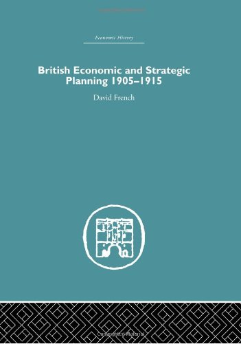 9780415381956: British Economic and Strategic Planning: 1905-1915 (Economic History (Routledge)) (Volume 1)