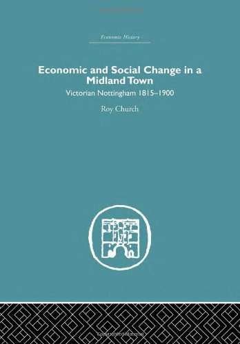 Economic and Social Change in a MIdland Town, Victorian Nottingham 1815-1900: CHURCH, Roy A.