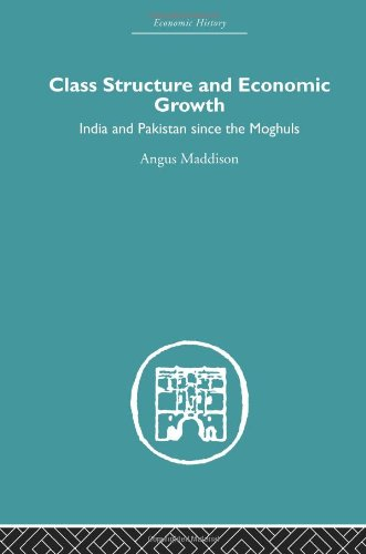 9780415382595: Asia: Class Structure and Economic Growth: India and Pakistan Since the Moghuls (Economic History)