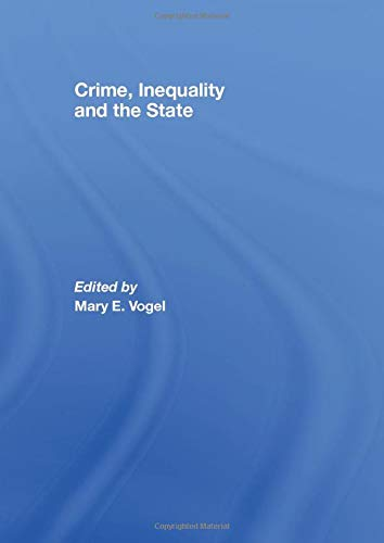 CRIME, INEQUALITY AND THE STATE: A READER: Mary E. Vogel