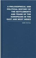 A Philosophical and Political History of the Settlements and Trade of the Europeans in the East and...