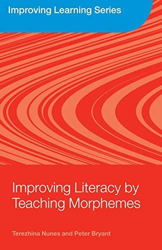 Improving Literacy by Teaching Morphemes (Improving Learning): Nunes, Terezinha; Bryant, Peter