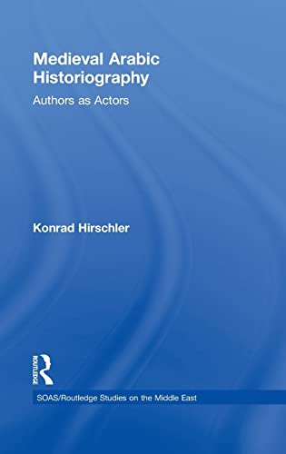 9780415383776: Medieval Arabic Historiography: Authors as Actors (SOAS/Routledge Studies on the Middle East)