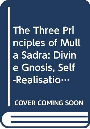 9780415383899: The Three Principles of Mulla Sadra: Divine Gnosis, Self-Realisation and the Dangers of Pseudo-Knowledge in Islam (Culture and Civilization in the Middle East)